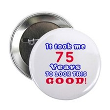 """It Took Me 75 Years To Look 2.25"""" Button (10 pack)"""