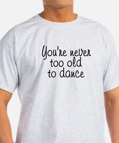 You're never too old - T-Shirt