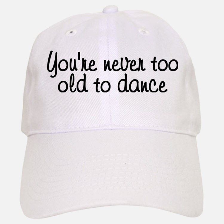 You're never too old - Baseball Baseball Cap