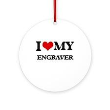 I love my Engraver Ornament (Round)