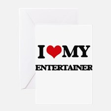 I love my Entertainer Greeting Cards