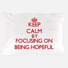 Being Hopeful Pillow Case