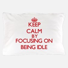 Being Idle Pillow Case
