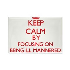 Being Ill-Mannered Magnets