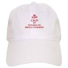 Being Ill-Mannered Baseball Cap