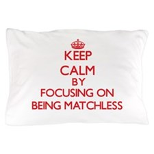 Being Matchless Pillow Case