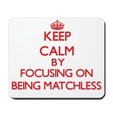 Being Matchless Mousepad