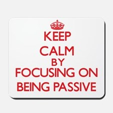 Being Passive Mousepad