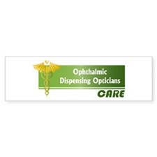 Ophthalmic Dispensing Opticians Care Bumper Sticker