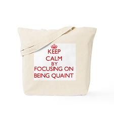 Being Quaint Tote Bag