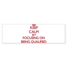 Being Qualified Bumper Bumper Sticker
