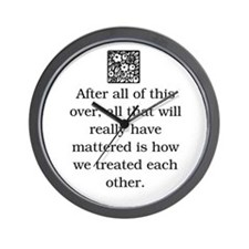 HOW WE TREAT EACH OTHER (ORIGINAL) Wall Clock