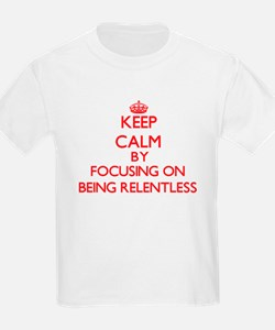 Being Relentless T-Shirt