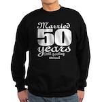 Married 50 years Sweatshirt