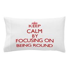 Being Round Pillow Case