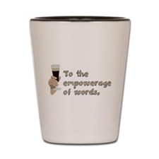 Empowerage of Words Shot Glass