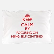 Being Self-Centered Pillow Case