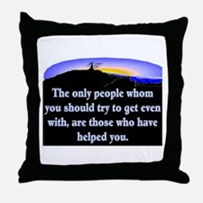 GET EVEN WITH KIND PEOPLE Throw Pillow