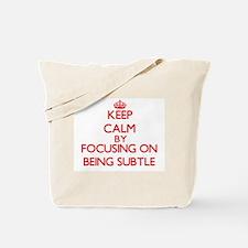 Being Subtle Tote Bag