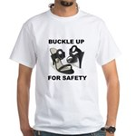 Buckle Up For Safety White T-shirt