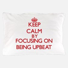 Being Upbeat Pillow Case