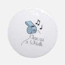 Clean As Whistle Ornament (Round)