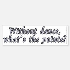 Without dance...pointe? - Sticker (Bumper)