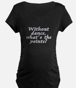 Without dance...pointe? - T-Shirt