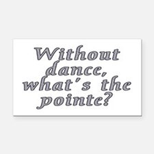 Without dance...pointe? - Rectangle Car Magnet