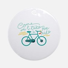 Come Ride Ornament (Round)