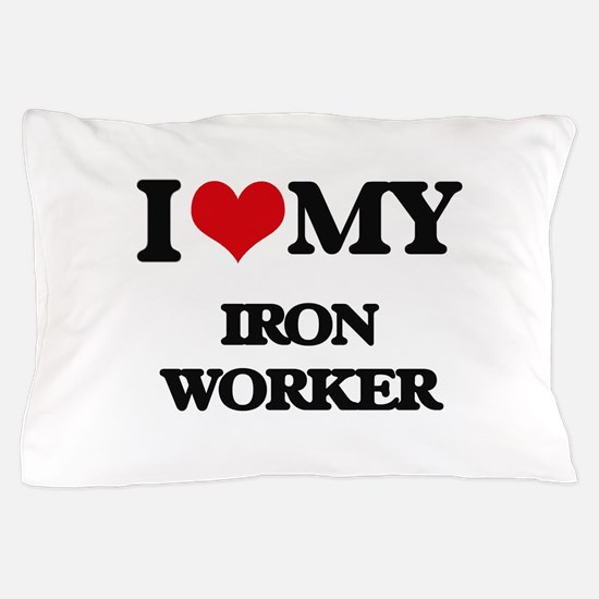 I love my Iron Worker Pillow Case