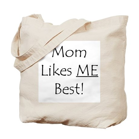 Mom Likes Me Best! Tote Bag