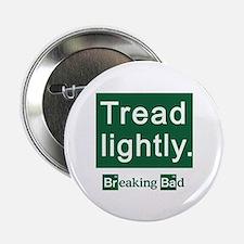 "Tread Lightly Breaking Bad 2.25"" Button"