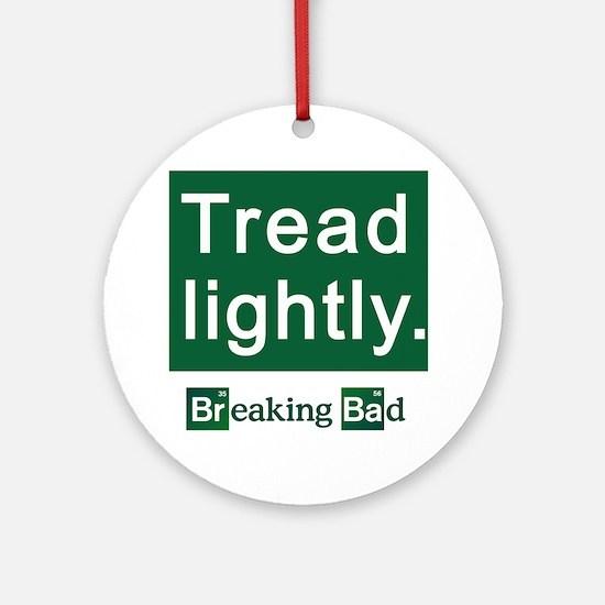 Tread Lightly Breaking Bad Ornament (Round)