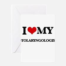 I love my Otolaryngologist Greeting Cards