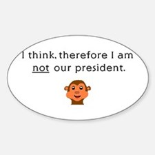 I THINK, THEREFORE I AM NOT O Oval Decal