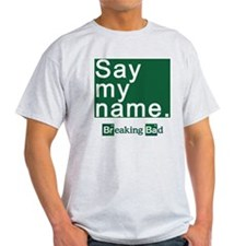 SAY MY NAME Breaking Bad T-Shirt