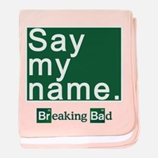 SAY MY NAME Breaking Bad baby blanket