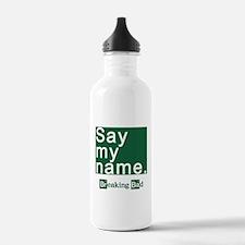 SAY MY NAME Breaking B Water Bottle