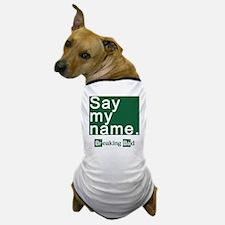 SAY MY NAME Breaking Bad Dog T-Shirt