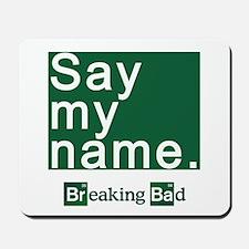 SAY MY NAME Breaking Bad Mousepad