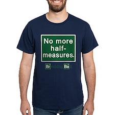 No More Half-Measures T-Shirt