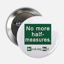 """No More Half-Measures 2.25"""" Button"""