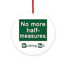 No More Half-Measures Ornament (Round)