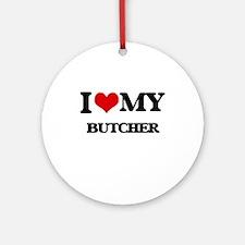 I love my Butcher Ornament (Round)