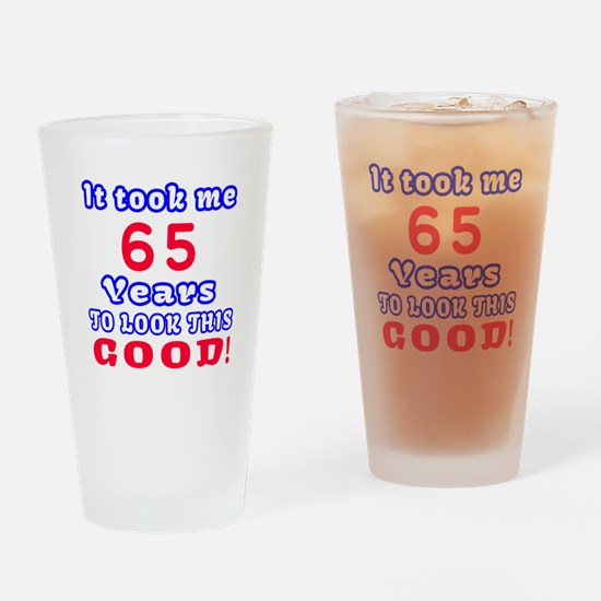 It Took Me 65 Years To Look This Go Drinking Glass