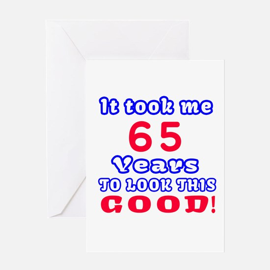 It Took Me 65 Years To Look This Goo Greeting Card