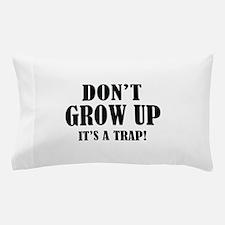 Don't Grow Up. It's A Trap. Pillow Case