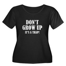 Don't Grow Up. It's A Trap. T