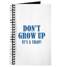 Don't Grow Up. It's A Trap. Journal